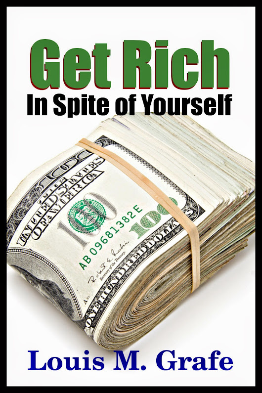Get Rich In Spite of Yourself - Louis M. Grafe's Classic