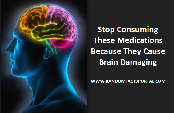 Stop Consuming These Medications Because They Cause Brain Damaging