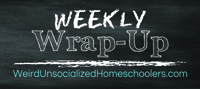 http://www.weirdunsocializedhomeschoolers.com/weekly-wrap-up/