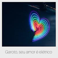Garoto seu amor é elétrico