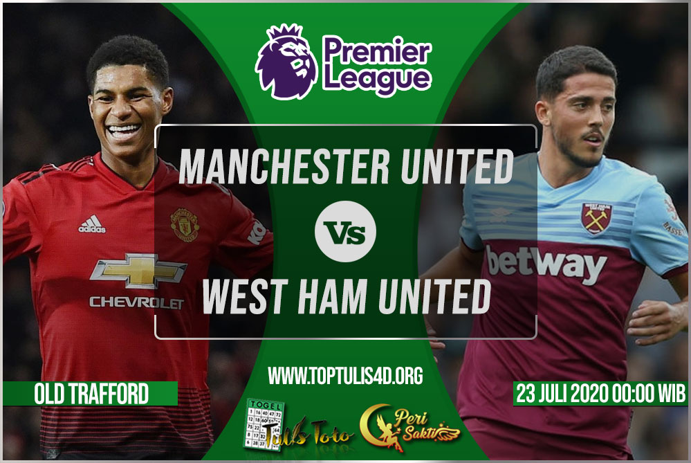 Prediksi Manchester United vs West Ham United 23 Juli 2020
