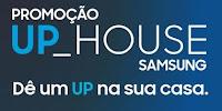 Promoção UP House Samsung samsung.com.br/uphouse