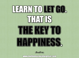 "33 Happiness Quotes To Inspire Your Day: ""Learn to let go. That is the key to happiness."" - Buddha"