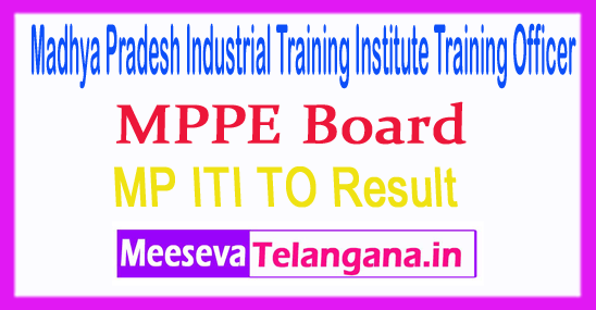 Madhya Pradesh Industrial Training Institute Training Officer MP ITI TO Results 2017