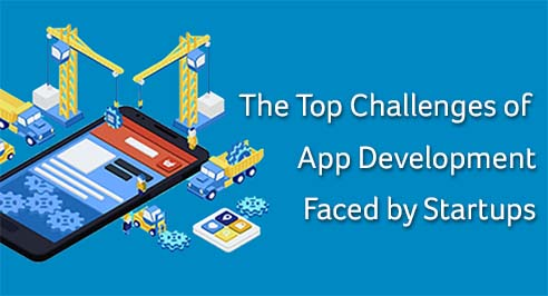 The Top Challenges of App Development Faced by Startups