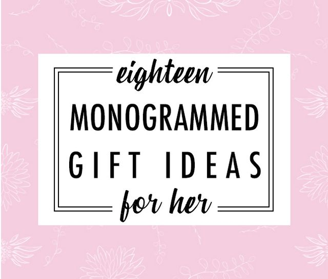 Monogrammed Gifts For Her 18 Ideas
