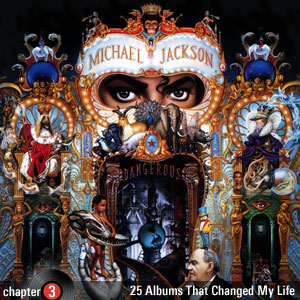 25 Albums That Changed My Life: Chapter 3: Michael Jackson - Dangerous