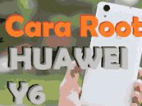 Cara Mudah Root Huawei Y6 Tanpa PC Cuma Sekali Klik