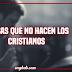 4 cosas que no hacen los cristianos