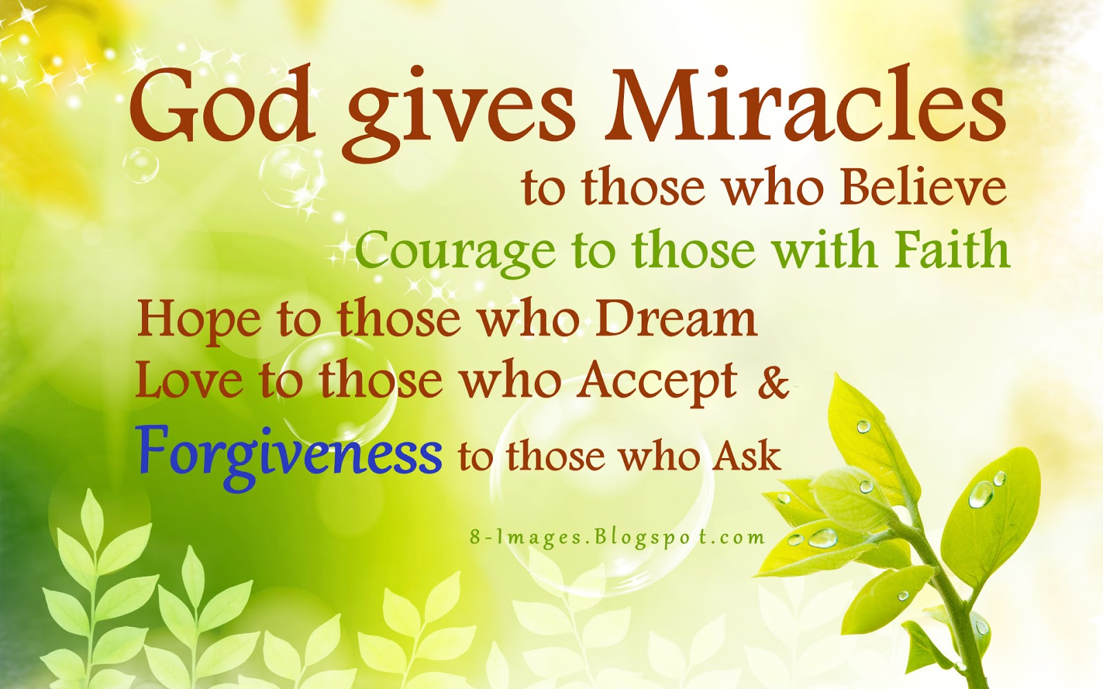 God Gives Miracles To Those Who Believe, Courage To Those With Faith, Hope  To Those Who Dream, Love To Those Who Accept, And Forgiveness To Those Who  Ask