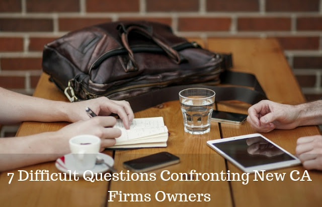7 Difficult Questions Confronting New CA Firms Owners