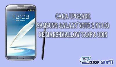 Cara Upgrade Samsung Galaxy Note 2 N7100 Ke Marshmallow Tanpa Odin