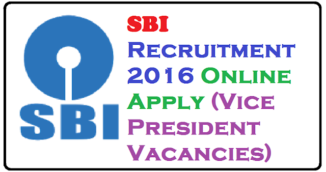 SBI Recruitment 2016 Online Apply (Vice President Vacancies)/2016/07/sbi-recruitment-2016-online-apply-vice-president-vacancies.html