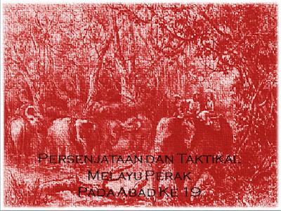 Persenjataan dan Taktikal Melayu Perak Pada Abad Ke 19.
