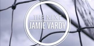 The Next Jamie Vardy – 18th September 2017