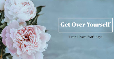 Motivational Monday: Get over yourself