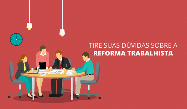 Tire suas dúvidas sobre a reforma trabalhista