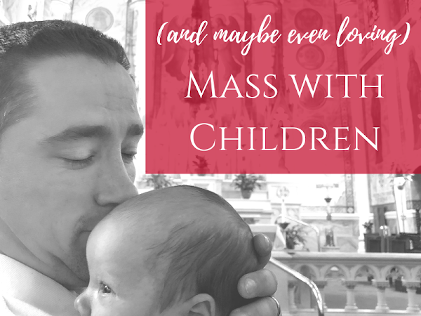 Surviving (and Maybe Even Loving) Mass with Children