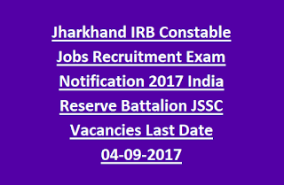 Jharkhand IRB Constable Jobs Recruitment Exam Notification 2017 India Reserve Battalion JSSC Vacancies Last Date 04-09-2017