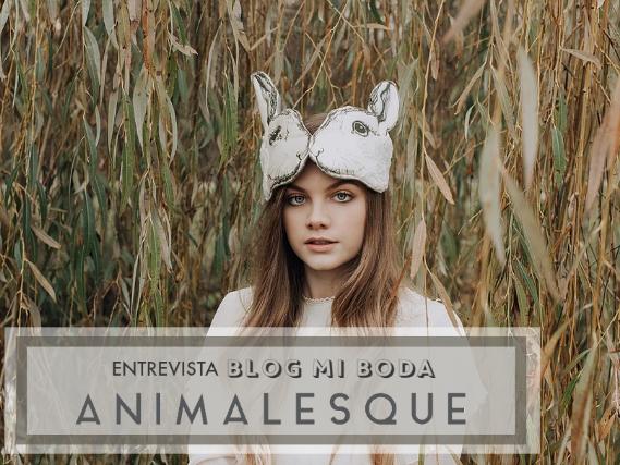 Entrevista: 'ANIMALESQUE' para BLOG MI BODA