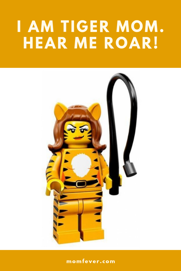 I am a tiger mom, hear me roar! by Momfever