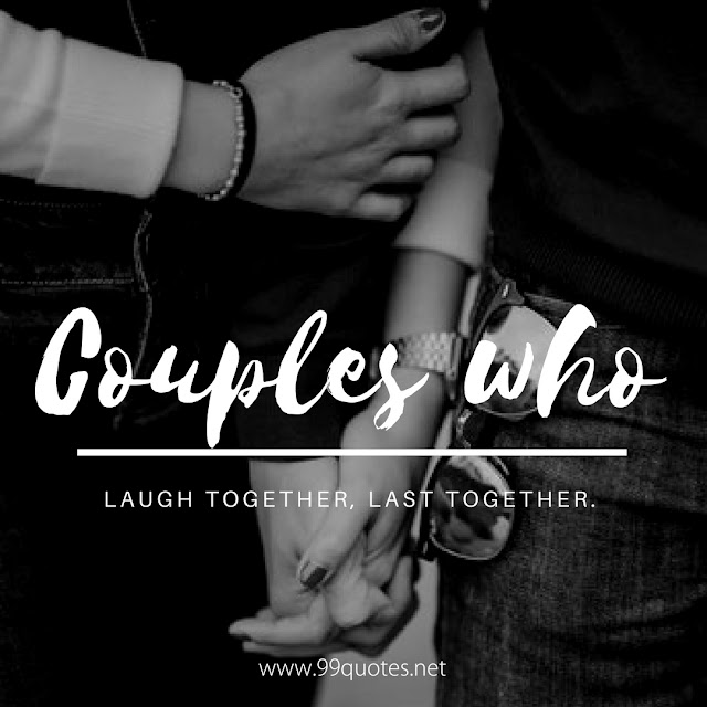 Couples who laugh together, Last together.