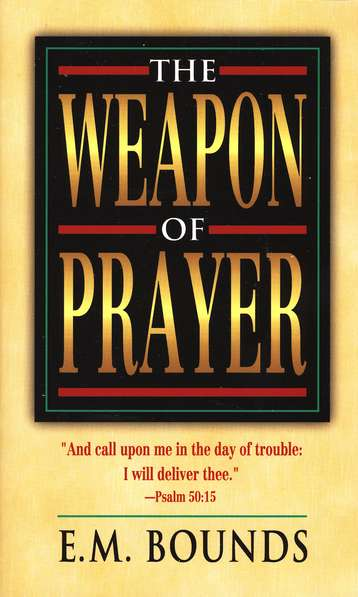 E. M. Bounds-The Weapon Of Prayer-