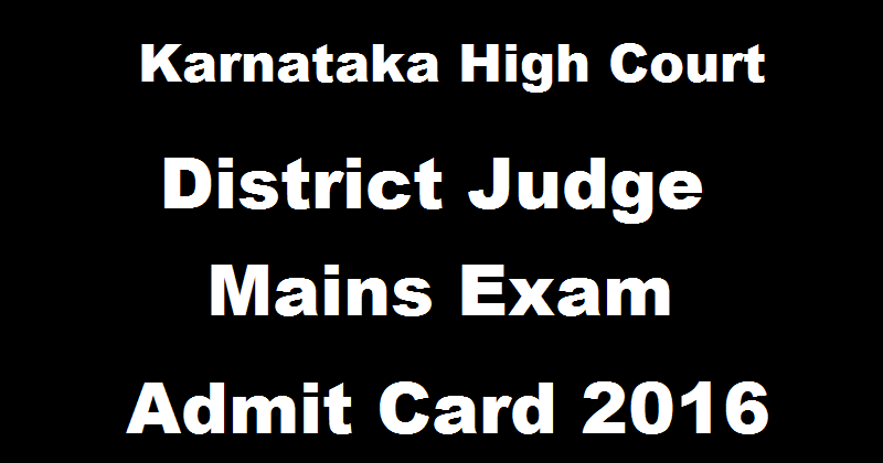Karnataka High Court District Judge Mains Admit Card 2016 karnatakajudiciary.kar.nic.in