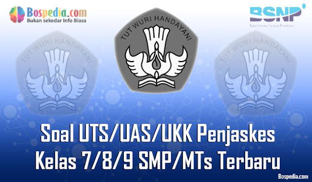 Kumpulan Soal UTS/UAS/UKK Penjaskes Kelas 7/8/9 SMP/MTs Terbaru dan Terupdate