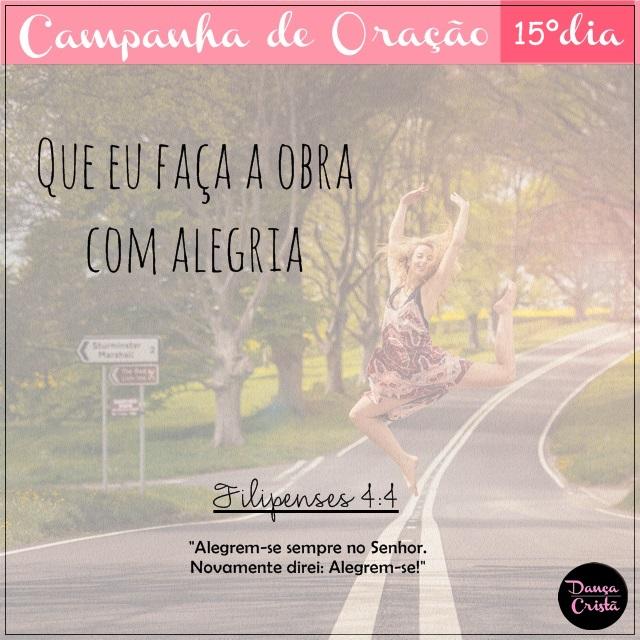 Campanha de Oração, 15º Dia, Que eu faça a obra do Senhor com alegria, Campanha para Ministério de Dança, Dança Cristã, Por Milene Oliveira.