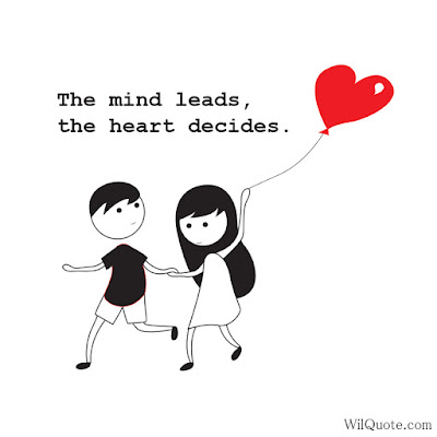 The mind leads, the heart decides.