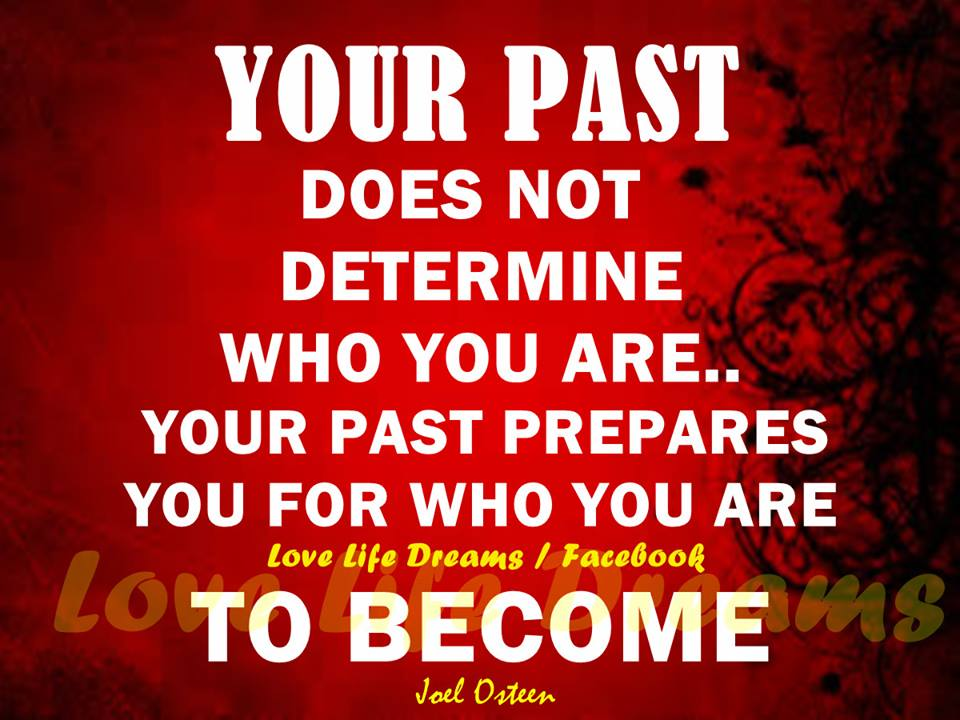 Do Not Complain If The Person You Love Don T Love You Back: Love Life Dreams: Your Past Does Not Determine Who You Are
