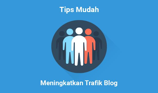 Tips Mudah Meningkatkan Trafik Blog