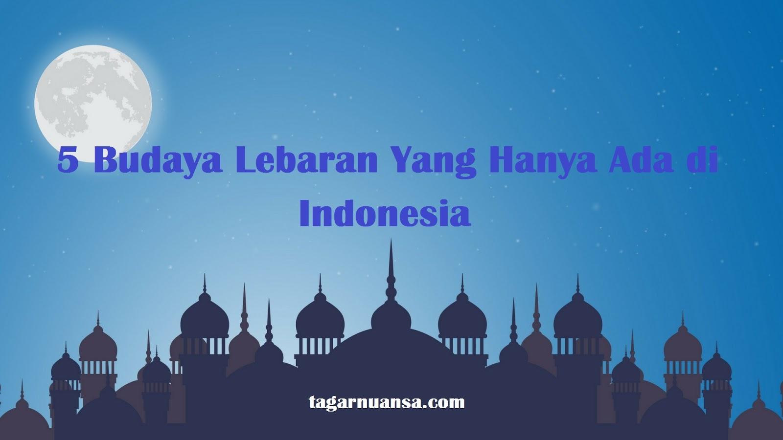 5 Budaya Lebaran Yang Hanya Ada di Indonesia