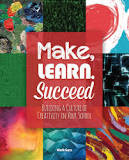 Make, Learn, Succeed Building a Culture of Creativity in Your School