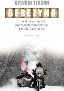 Człowiek przywykł do stąpania po szczątkach umarłych. - Recenzja książki Berezyna SylvainTesson