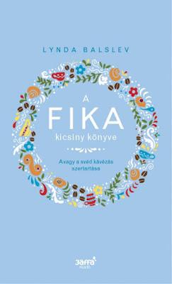 Lynda Balslev – A Fika kicsiny könyve [Avagy a svéd kávézás szertartása] megjelent a Jaffa Kiadó gondozásában
