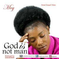 Fresh Music || Download Meg - God Is Not Man [Prod. Daradave]