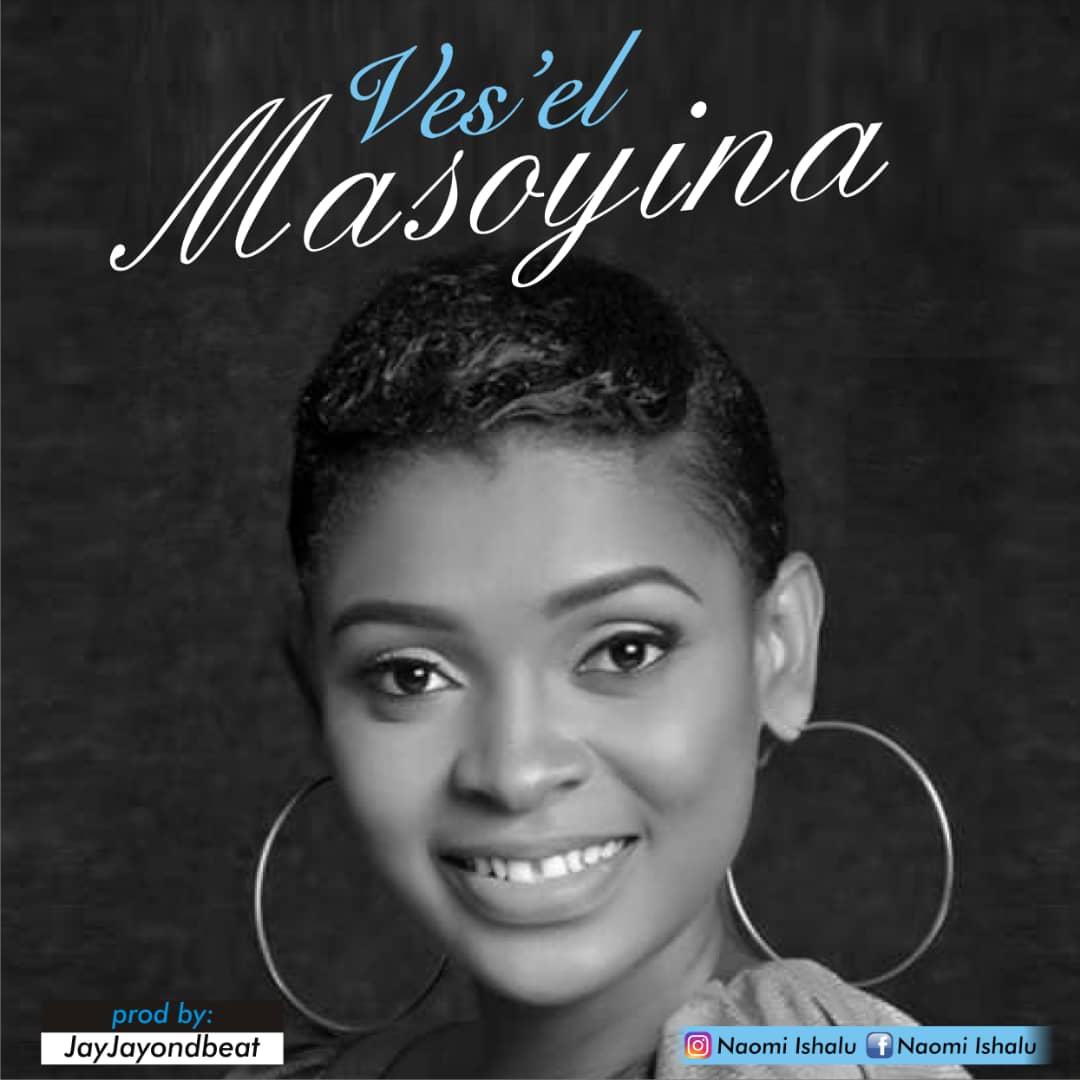 MUSIC: Ves'el - Masoyina (Prod. By Jayjayondbeat)