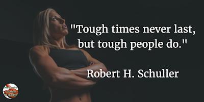 """Tough times never last, but tough people do."" - Robert H. Schuller"