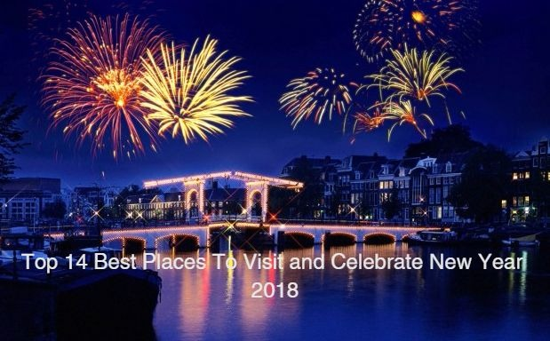 Top 14 Best Places To Visit and Celebrate New Year 2018