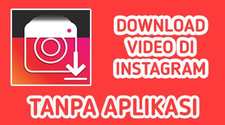 Cara Download Video Di Instagram Tanpa Aplikasi Tambahan