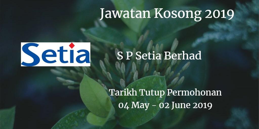 Jawatan Kosong S P Setia Berhad 04 May  - 02 June 2019