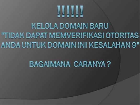 "Kelola Domain Baru ""Tidak dapat memverifikasi otoritas anda untuk domain ini kesalahan 9"" ini caranya"