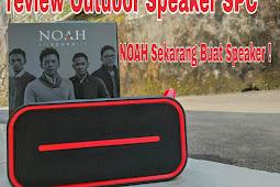 Review SPC Bluetooth Outdoor Speaker NOAH Sound: Bosen Buat Lagu