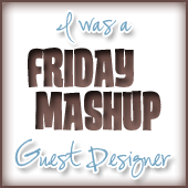 Friday Mashup Guest Designer May 2012