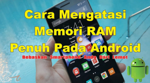Cara Mengatasi Memori RAM Android yang Penuh