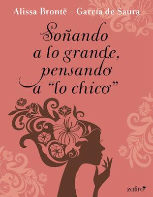 "LIBRO - Soñando a lo grande, pensando a ""lo chico"" Alissa Brontë & García de Saura (Zafiro - 10 Noviembre 2016) NOVELA ROMANTICA | Edición Digital Ebook Kindle Comprar en Amazon España"