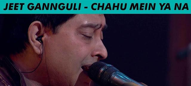 MTV Unplugged - Chahu Mein Ya Naa - Jeet Gannguli