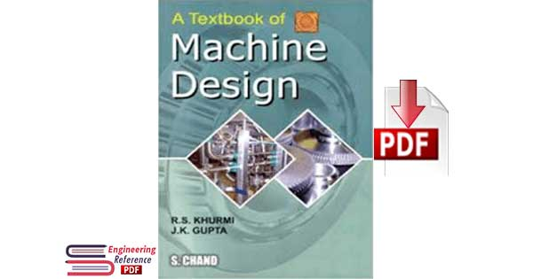 A Textbook of Machine Design by R.S. Khurmi  and J.K. Gupta